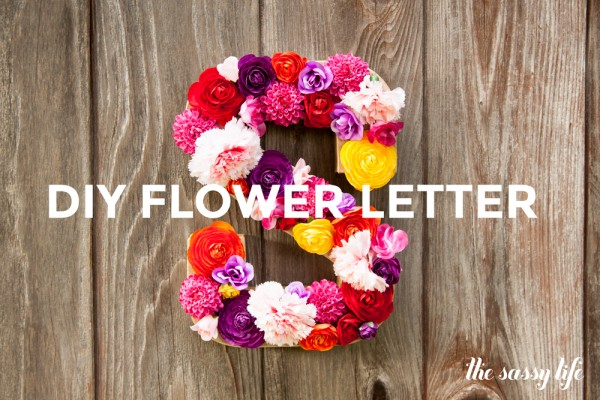 20+ Spring Flowers and DIY Vases to Make DIY Flower Letter
