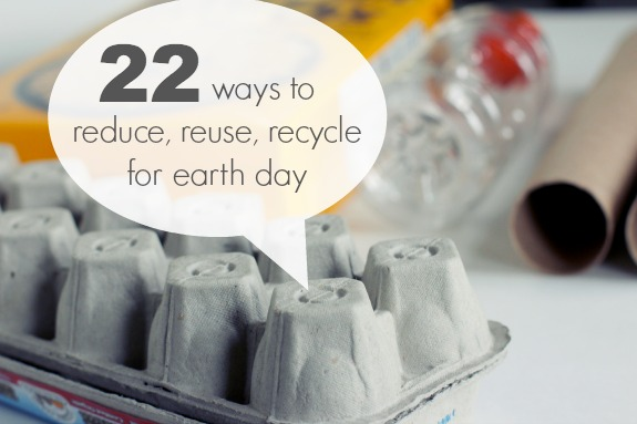 22 Ways to Reduce, Reuse, and Recycle to Celebrate Earth Day