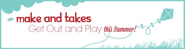 Get Out and Play this Summer with Make and Takes