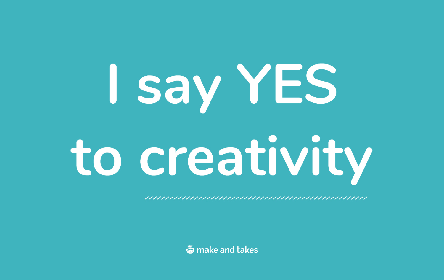 I say yes to creativity