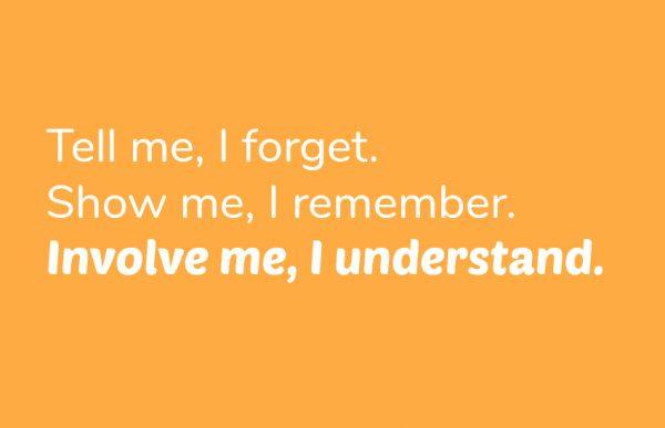 Involve me, I understand