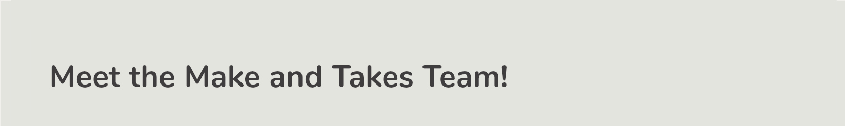 Make and Takes Team