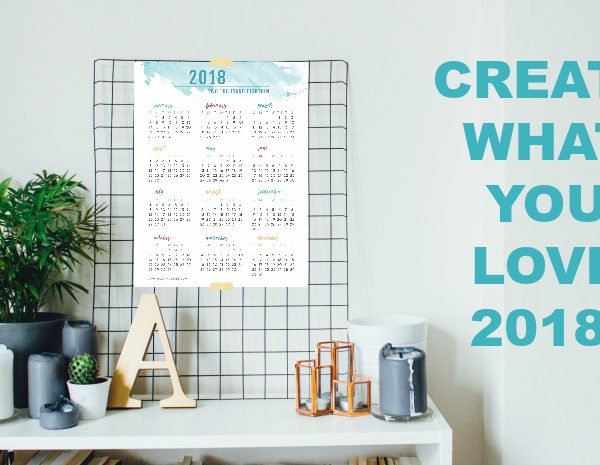 Printable Calendar to Create What You Love 2018