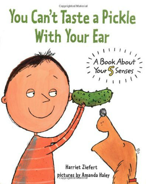 You Can't Taste a Pickle With Your Ear by Harriet Ziefert