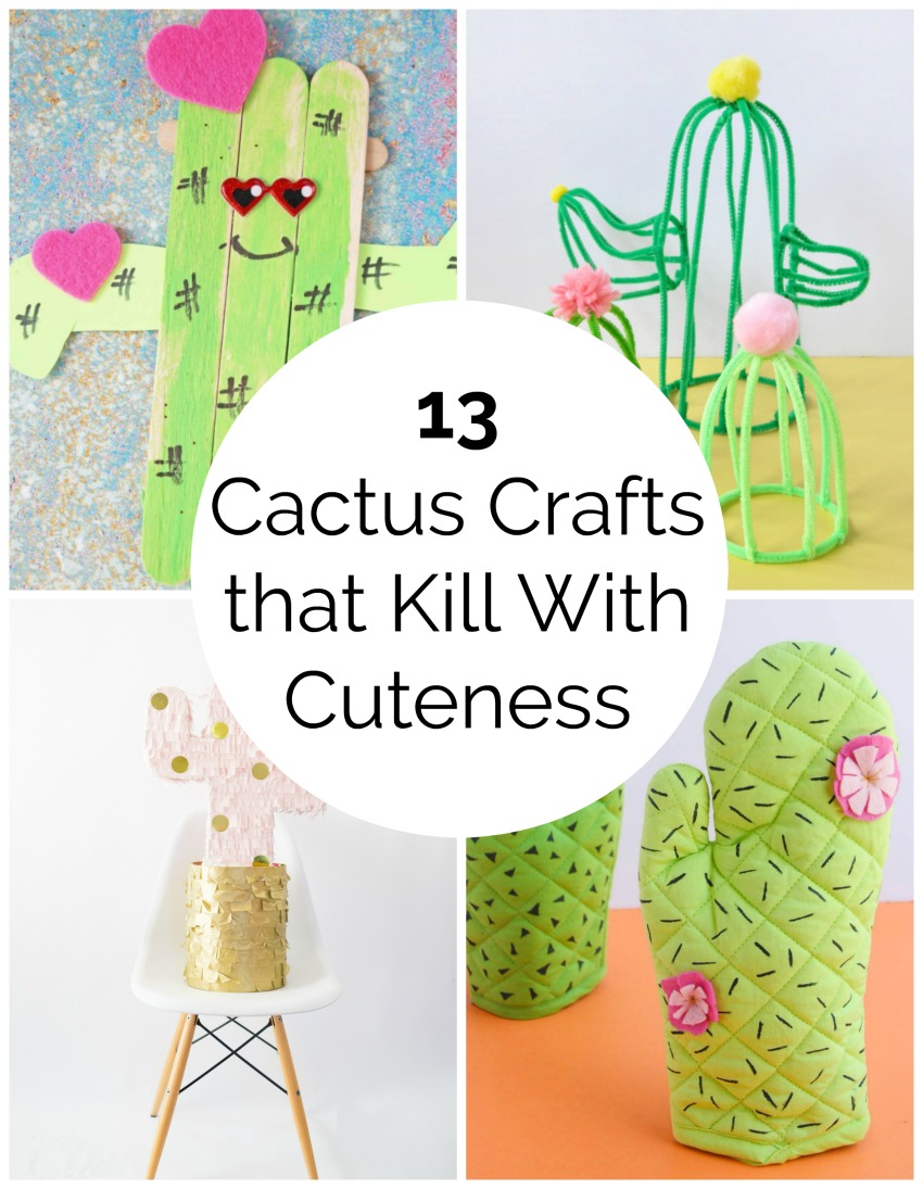 13 Cactus Crafts That Kill With Cuteness Make And Takes