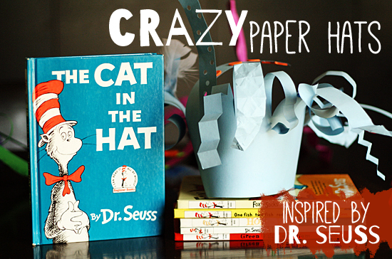Crazy paper hats inspired by Dr. Seuss Cat in the Hat