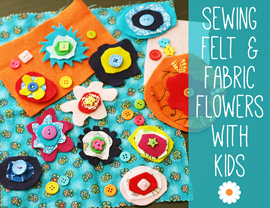 Sewing With Kids Felt And Fabric Flowers Make And Takes