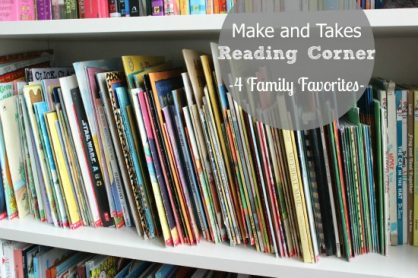 Make and Takes Reading Corner - 4 family favorites