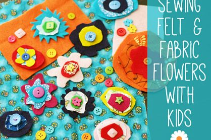 Sewing felt and fabric flowers with kids