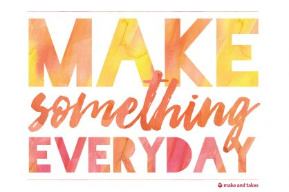 Make Something Everyday with @makeandtakes