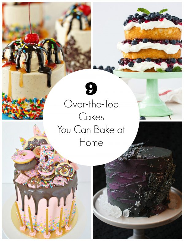 9 Over-the-Top Cakes You Can Bake at Home